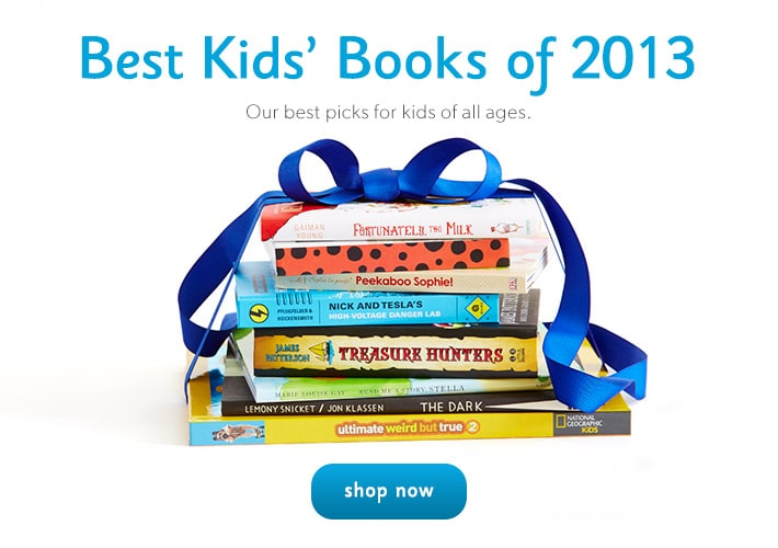 Best Kids' Books of 2013. Shop our best picks for kids of all ages.