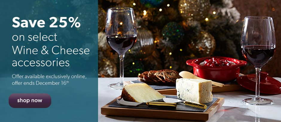 save 25% on select Wine & Cheese accessories