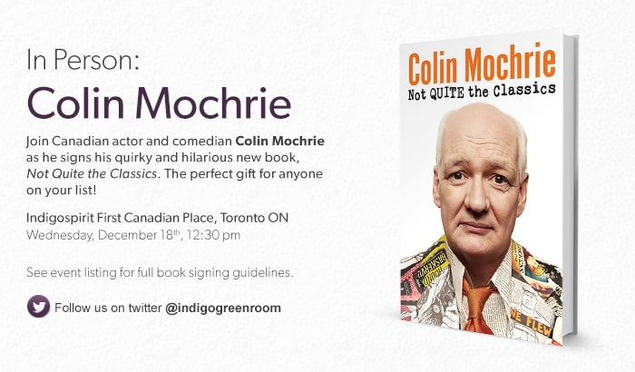 Join Canadian actor and comedian, Colin Mochrie, as he signs his quirky and hilarious new book, Not Quite the Classics.