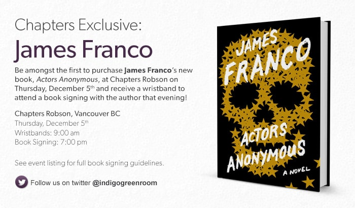 Be amongst the first to purchase James Franco's new book, Actors Anonymous, at Chapters Robson on Dec 5