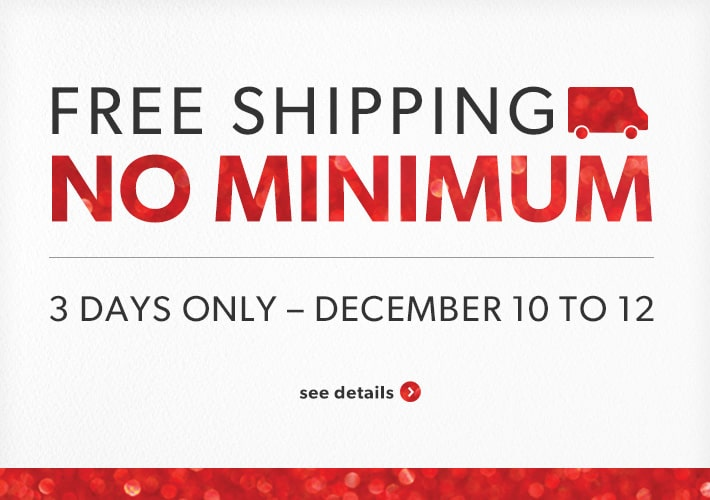 free shipping, no minimum - 3 days only to December 12