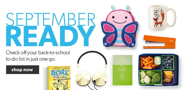 Get September Ready. Check off your back-to-school shopping list in just one go.