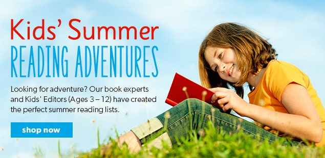 Shop Kids Summer Reading Adventures/ Our book experts and Kids' Editors have created the perfect summer reading lists.