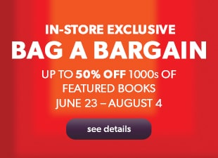 up to 50% off 1000s of featured books to August 2nd. In-store Exclusive.