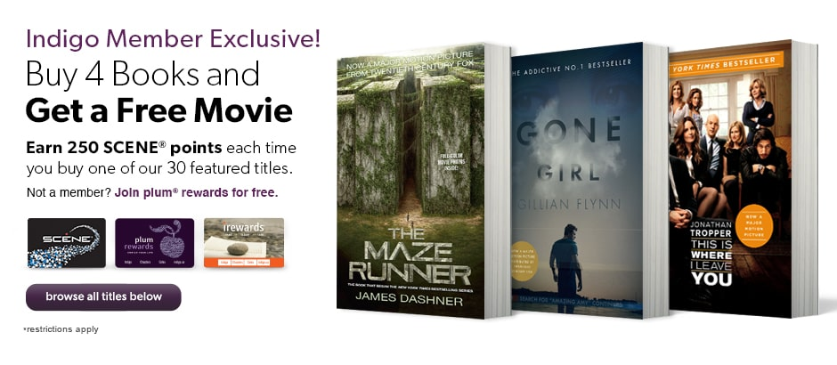 Indigo Member Exclusive: Buy 4 books and get a free movie - earn 250 SCENE points each time you buy one of our 30 featured titles.