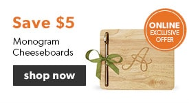 Save $5 off Monogram Cheeseboards