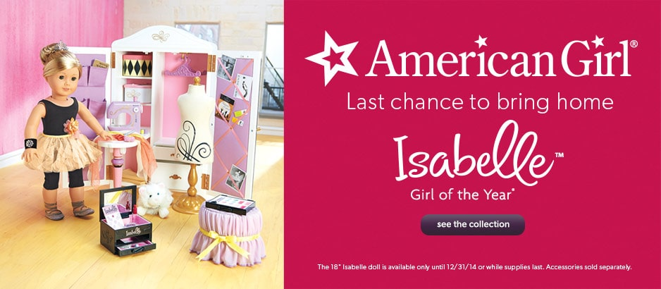 ast chance to bring home Isabelle, Girl of the year. Available only until December 31, 2014 or while supplies last. American Girl specialty boutiques exclusively to Indigo Yorkville and Chapters Robson and now Chapters Rideau