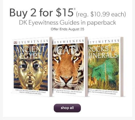 Buy 2 for $15 (reg. $10.99 each) DK Eyewitness Guides in paperback. Offer Ends August 25