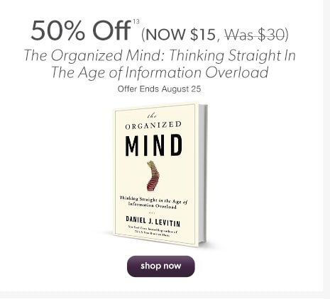 50% Off (NOW $15, Was $30) The Organized Mind: Thinking Straight In The Age of Information Overload buy now. Offer Ends August 25