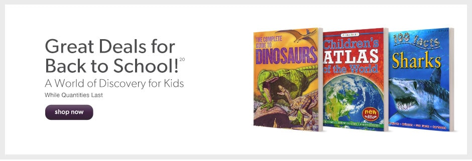 Great Deals for Back to School! A World of Discovery for Kids. While Quantities Last