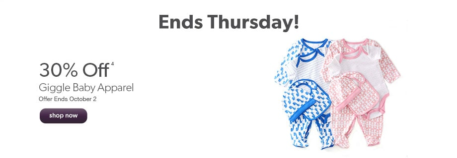 Ends Thursday! 30% off Giggle baby apparel. Offer ends October 2.