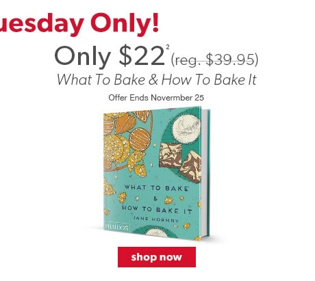What To Bake & How To Bake It only $22 (reg. $39.95). Offer ends November 25.