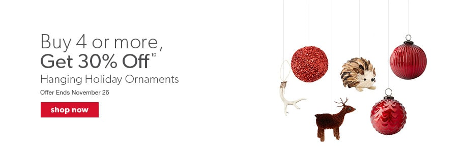 Buy 4 or more hanging holiday ornaments and get 30% off. Offer Ends November 26.