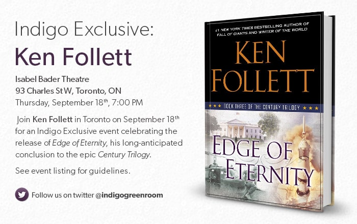 Join Ken Follett in Toronto on September 18th for an Indigo Exclusive event celebrating the release of Edge of Eternity, his long-anticipated conclusion to the epic Century Trilogy.