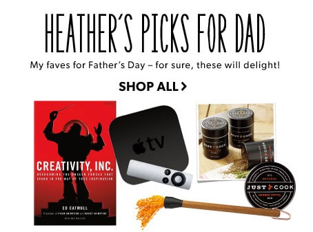 Heather's Picks for Dad. My faves for Father's Day - for sure, these will delight!