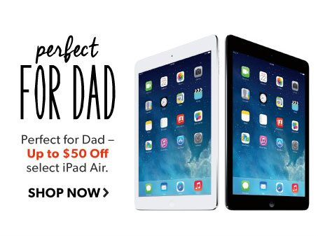 shop iPads. Perfect for Dad