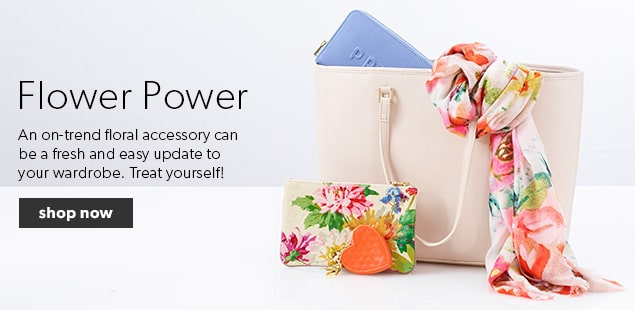 Shop Flower Power - An on-trend floral accessory can be a fresh and easy update to your wardrobe. Treat yourself!