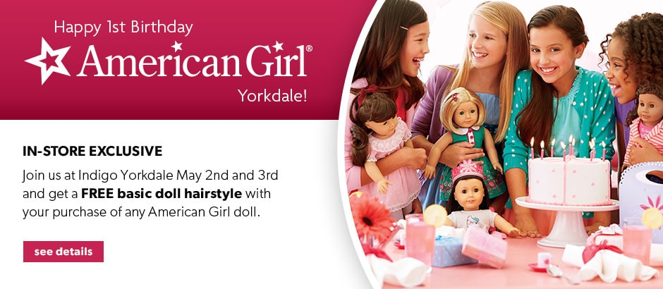 Join us at Indigo Yorkdale May 2 and 3 and get a free basic doll hairstyle with your purchase of any American Girl doll.