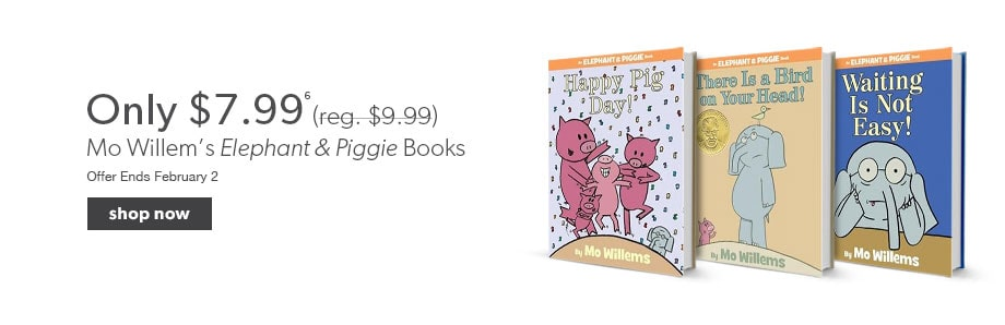 Mo Willem's Elephant and Piggie Books - only $7.99 (reg. $9.99). Offer ends February 2.