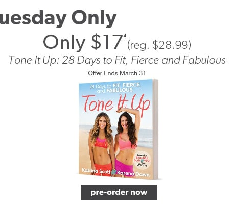 Tone It Up: 28 Days to Fit, Fierce and Fabulous only $17 (reg. $28.99). Offer ends March 31.