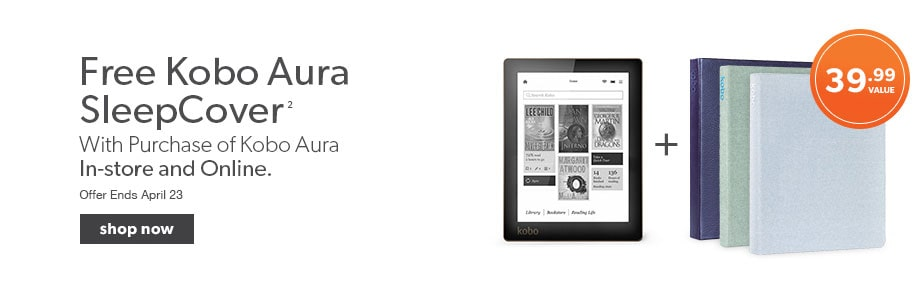 Free sleepcover with purchase of the Kobo Aura. In-store and online - a $39.99 value. Offer ends April 23.