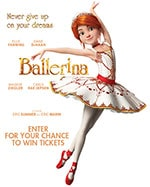Enter for your chance to WIN passes to an advance screening of Ballerina!  - Enter for your chance to WIN passes to an advance screening of Ballerina!