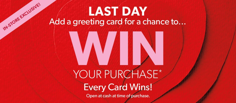 Add a greeting card and win your purchase - in-store only