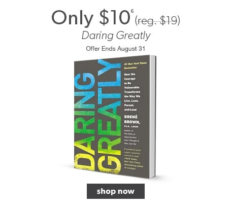 Daring Greatly by Brene Brown only $10, reg. $19.95. Offer ends August 31.