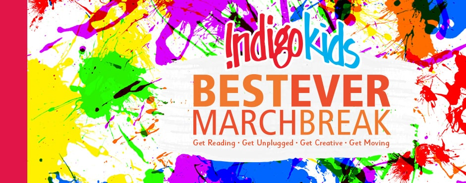 Indigo Kids BEST EVER March Break. Get Reading - Get Unplugged - Get Creative - Get Moving.