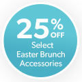 25% off Select Easter Brunch Accessories