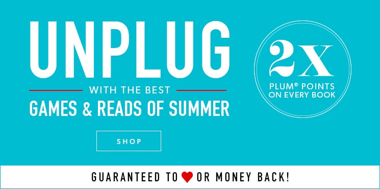 Unplug at Indigo and find the summer's best reads and games. Get 2x the plum points on all books in-store and online!