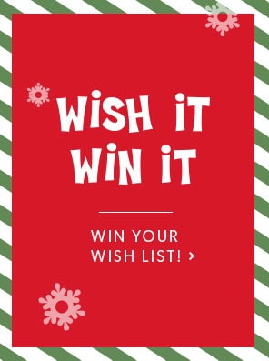 Wish It, Win It. Win your wishlist now!