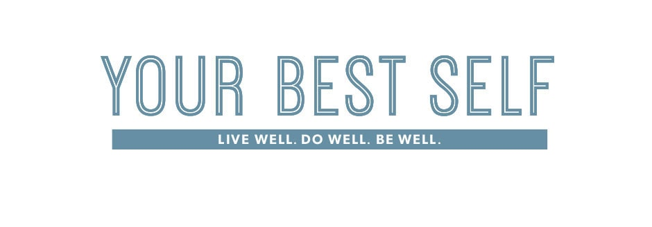 Your Best Self. Do well. Be well. Live well.