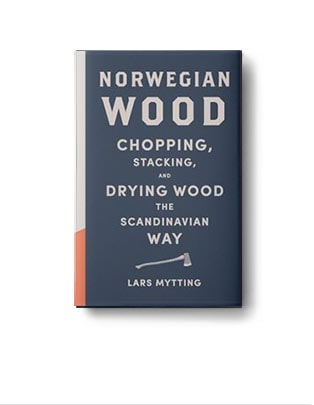 Norweigan Wood: Chopping, Stacking, and Drying Wood the Scandinavian Way. Book by Lars Mytting