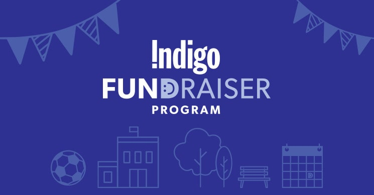 Indigo is pleased to offer our FUNdraiser Program for all not-for-profit, literacy, sports, and educational groups!