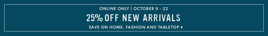 25% Off New Arrivals on Home, Fashion and Tabletop