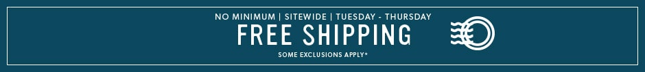 Free Shipping, No Minimum Sitewide. Tuesday to Thursday.