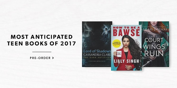 Most anticipated teen books of 2017. Pre-order now!
