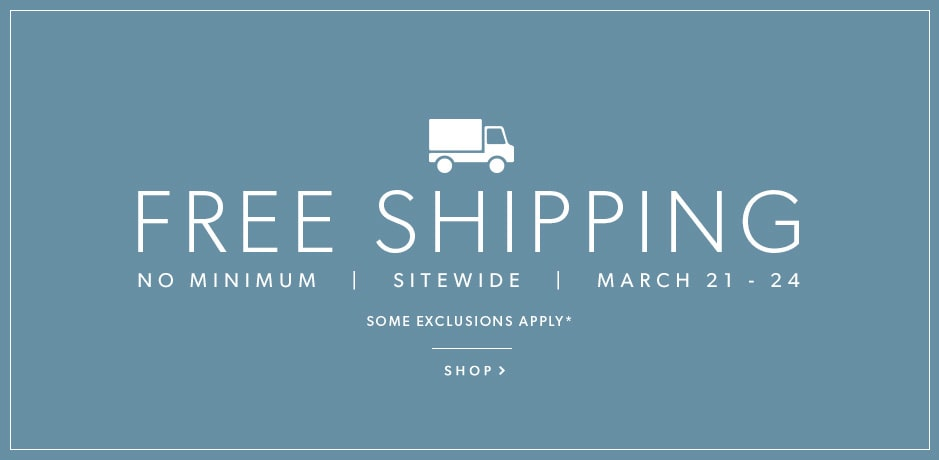 Free shipping. No minimum. Sitewide.