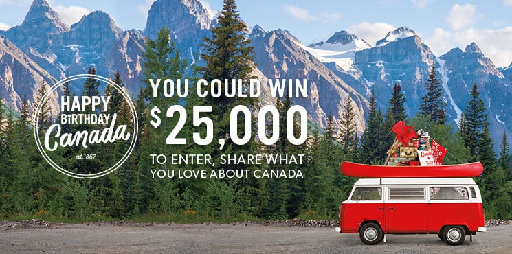 Share What You Love About Canada Contest. You could win $25,000 and make this summer one for the books! Fill out the form below to enter