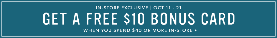 In-Store Exclusive: Get a Free $10 Bonus Card When You Spend $40 or More.