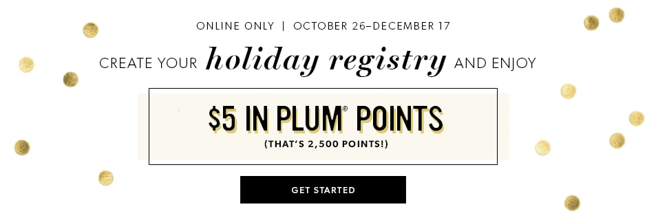 Create your holiday registry and enjoy $5 in Plum Points