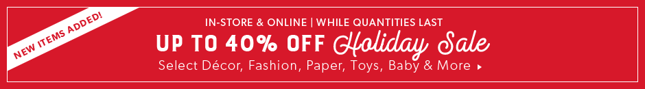 Up To 40% Off Holiday Sale. In-store & Online. While Quantities Last.