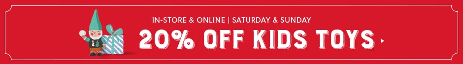 20% Off Kids Toys. Saturday & Sunday. In-store & Online.