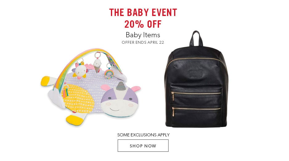 The Baby Event: 20% off baby items - some exclusions apply. Ends Sunday, April 22, 2018