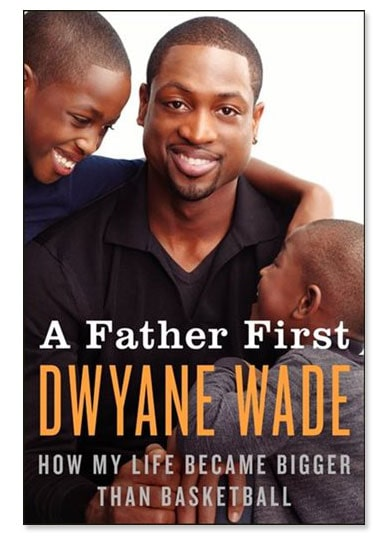 The book cover of A Father First: How My Life Became Bigger Than Basketball featuring Dwayne Wade and his two sons