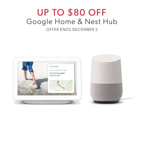 shop up to $80 off Google Home and Nest Hub now - offer ends December 5, 2019