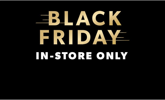 Black Friday In-Store Only!