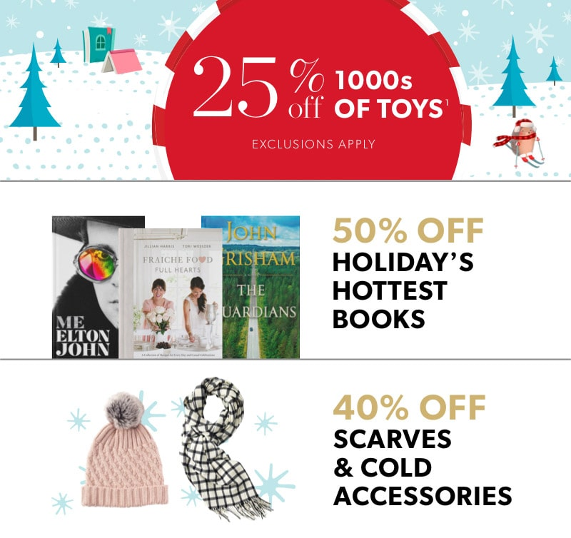 Black Friday In-Store Only: 25% off 1000s of toys, 50% off holiday's hottest books, & 40% off scarves and cold accessories