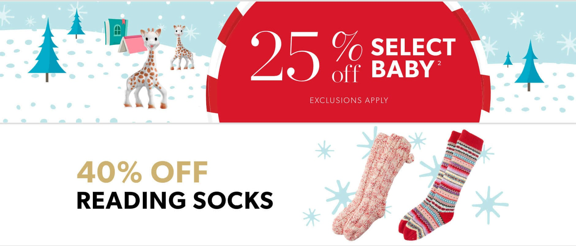 Black Friday In-Store Only: 25% off select baby (exclusions apply) & 40% reading socks
